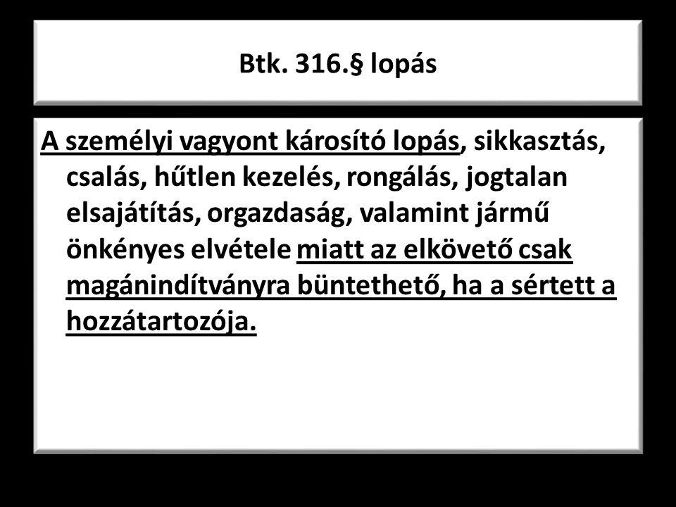 Btk. 316.§ lopás A személyi vagyont károsító lopás, sikkasztás, csalás, hűtlen kezelés, rongálás, jogtalan elsajátítás, orgazdaság, valamint jármű önk