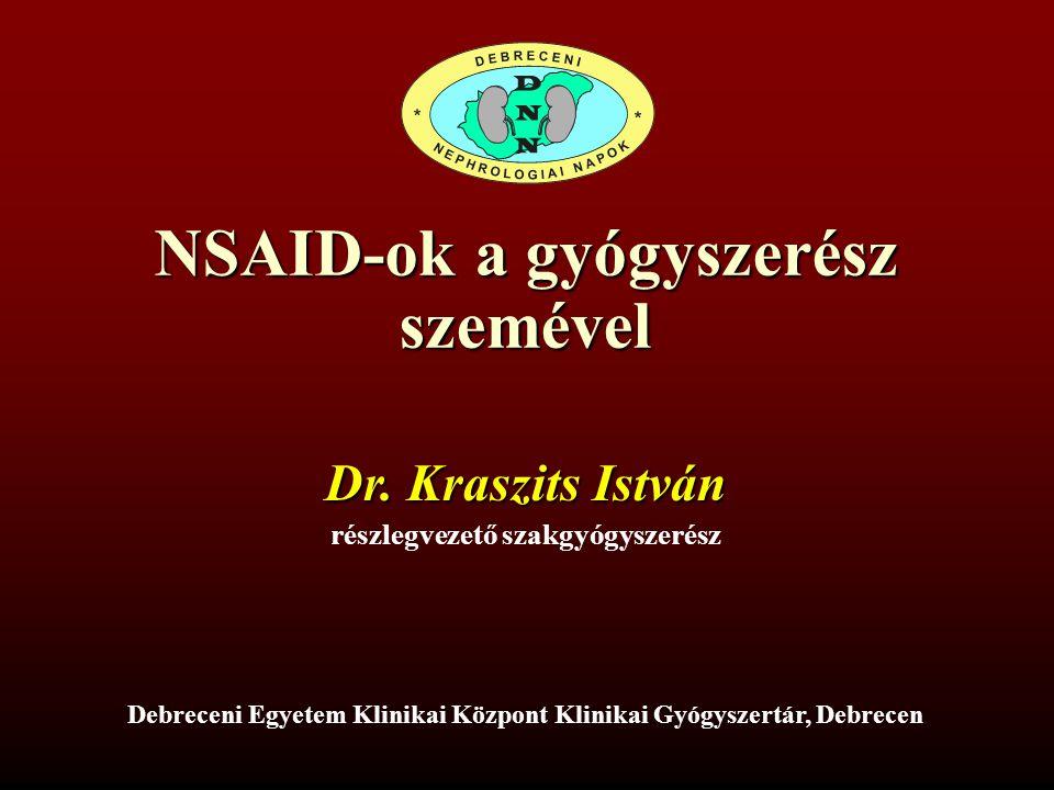 NSAID-ok a gyógyszerész szemével Dr. Kraszits István részlegvezető szakgyógyszerész Debreceni Egyetem Klinikai Központ Klinikai Gyógyszertár, Debrecen