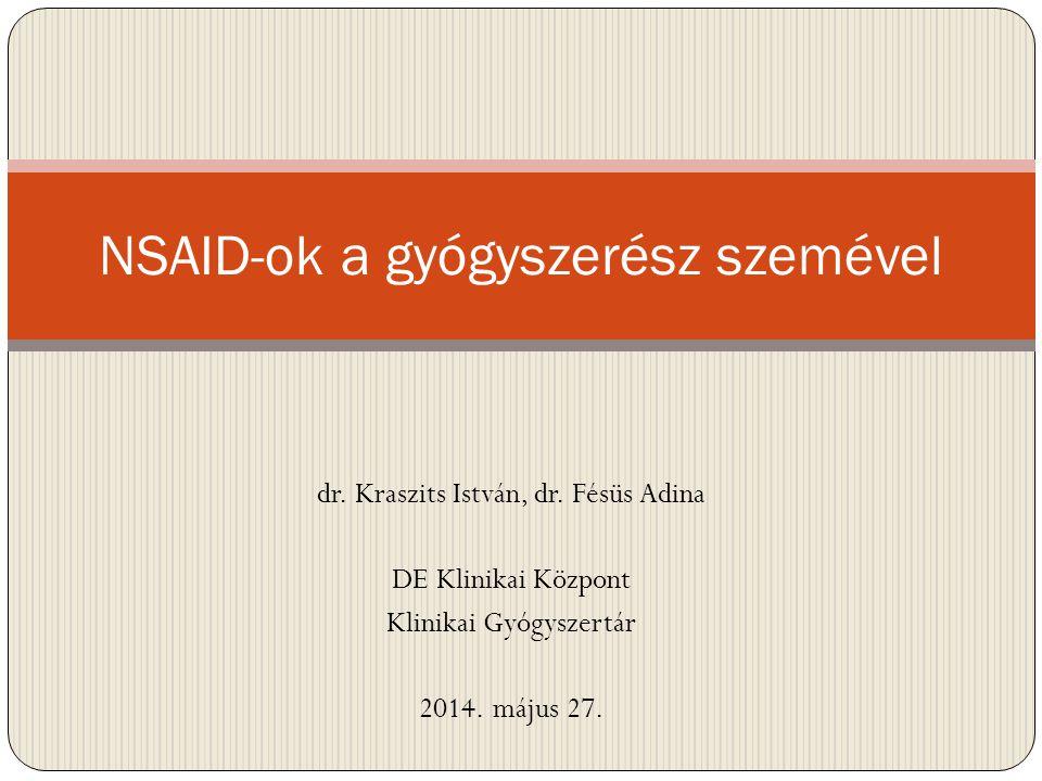 dr. Kraszits István, dr. Fésüs Adina DE Klinikai Központ Klinikai Gyógyszertár 2014. május 27. NSAID-ok a gyógyszerész szemével