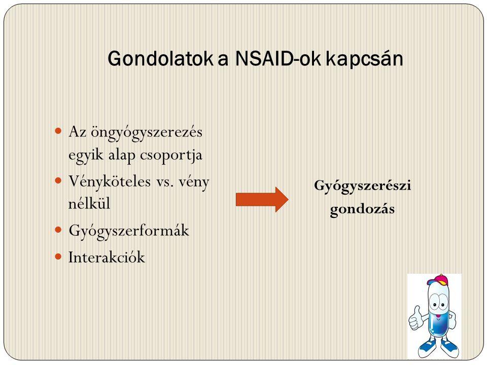 Gondolatok a NSAID-ok kapcsán  Az öngyógyszerezés egyik alap csoportja  Vényköteles vs. vény nélkül  Gyógyszerformák  Interakciók Gyógyszerészi go