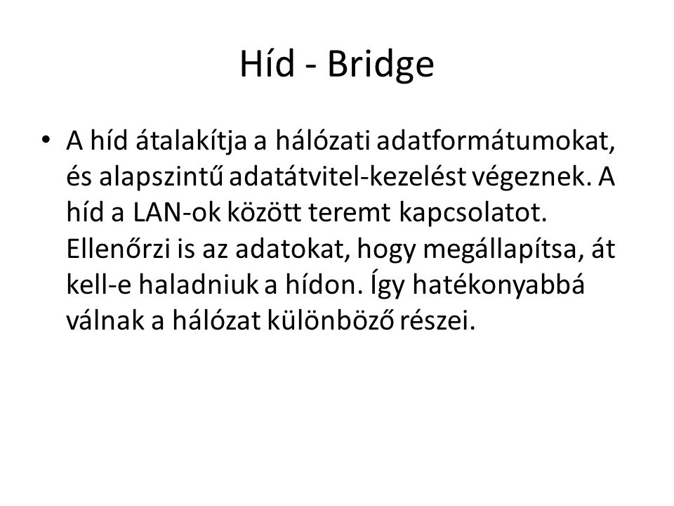 Híd - Bridge • A híd átalakítja a hálózati adatformátumokat, és alapszintű adatátvitel-kezelést végeznek.