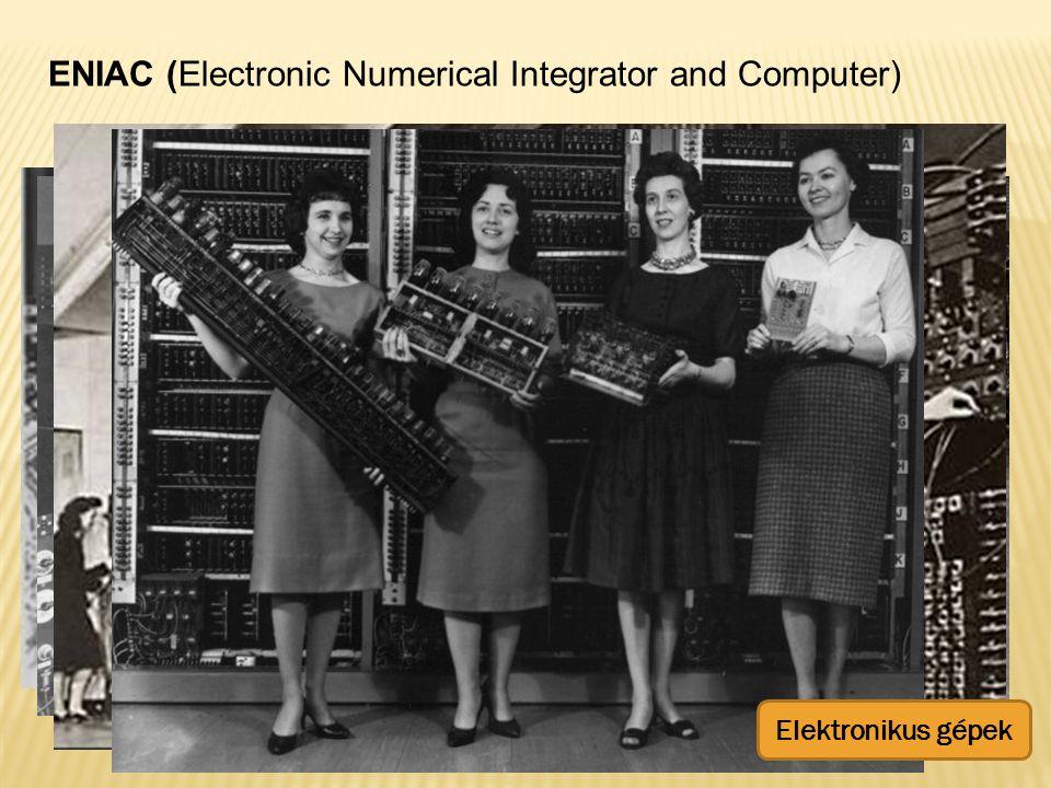 ENIAC (Electronic Numerical Integrator and Computer) Elektronikus gépek