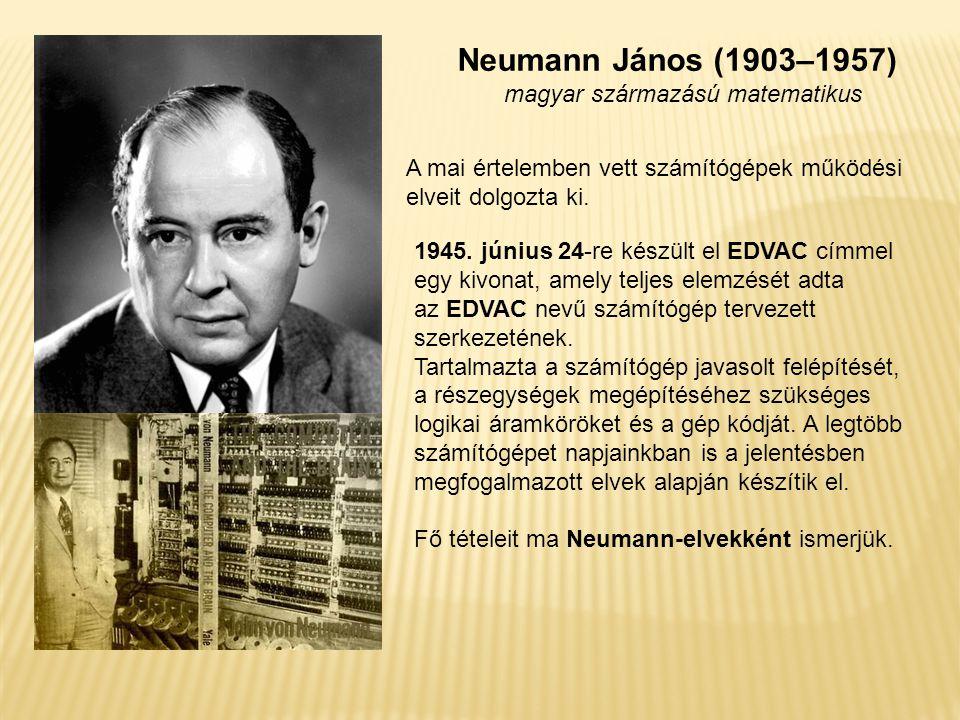 Neumann János (1903–1957) magyar származású matematikus A mai értelemben vett számítógépek működési elveit dolgozta ki.