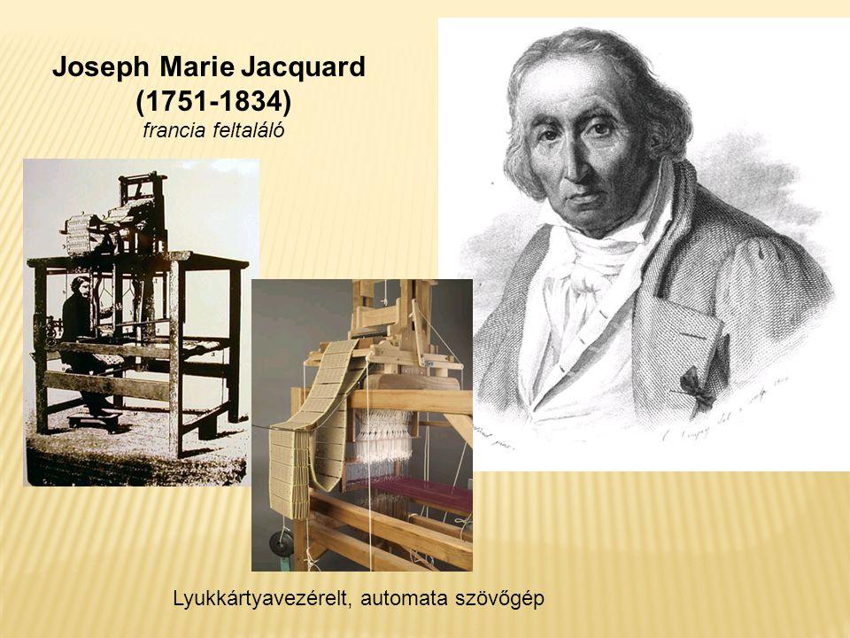 Joseph Marie Jacquard (1751-1834) francia feltaláló Lyukkártyavezérelt, automata szövőgép