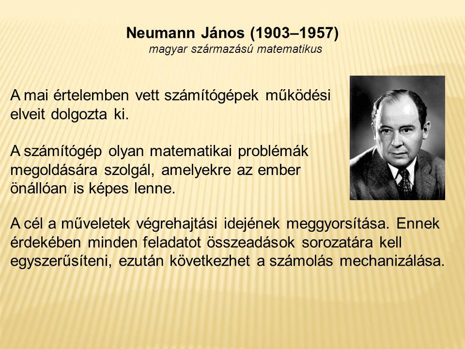 Neumann János (1903–1957) magyar származású matematikus A mai értelemben vett számítógépek működési elveit dolgozta ki. A számítógép olyan matematikai