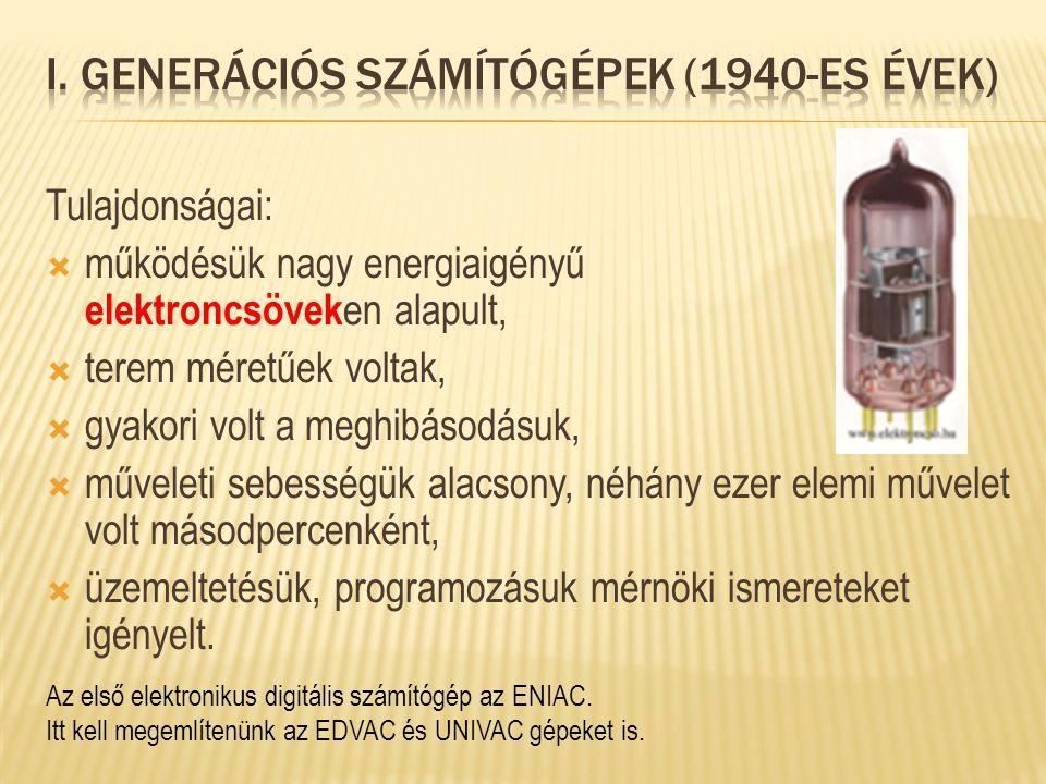 Tulajdonságai:  működésük nagy energiaigényű elektroncsövek en alapult,  terem méretűek voltak,  gyakori volt a meghibásodásuk,  műveleti sebesség