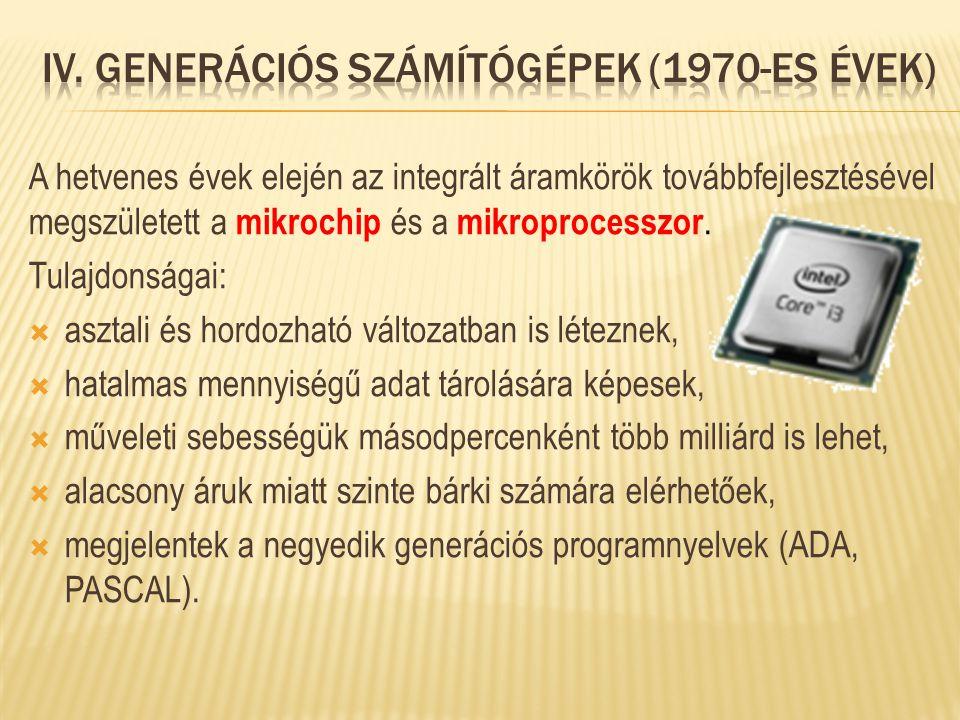 A hetvenes évek elején az integrált áramkörök továbbfejlesztésével megszületett a mikrochip és a mikroprocesszor. Tulajdonságai:  asztali és hordozha