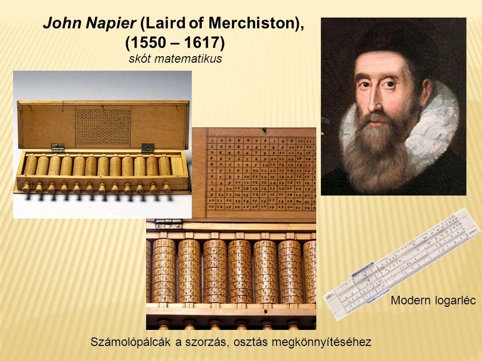 John Napier (Laird of Merchiston), (1550 – 1617) skót matematikus Számolópálcák a szorzás, osztás megkönnyítéséhez Modern logarléc