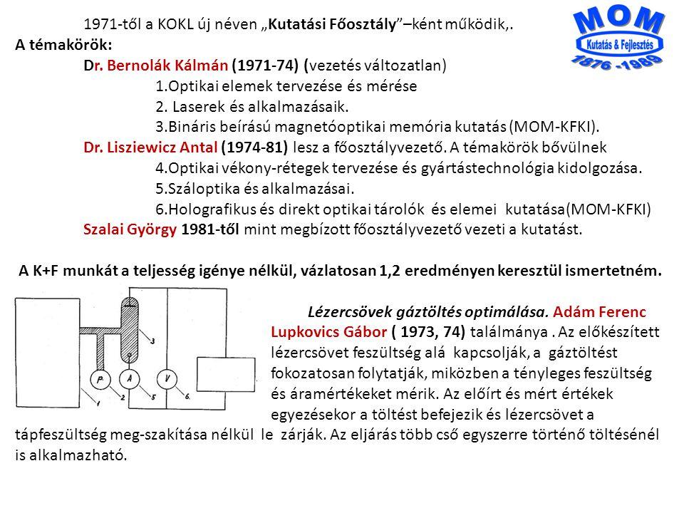 """1971-től a KOKL új néven """"Kutatási Főosztály""""–ként működik,. A témakörök: Dr. Bernolák Kálmán (1971-74) (vezetés változatlan) 1.Optikai elemek tervezé"""