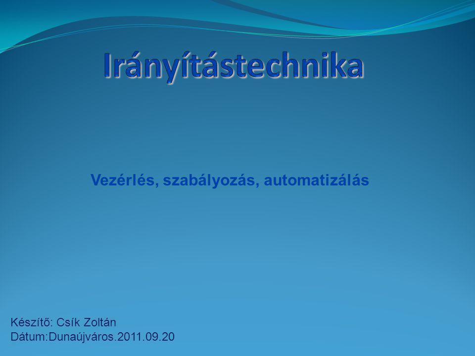 Vezérlés, szabályozás, automatizálás Készítő: Csík Zoltán Dátum:Dunaújváros.2011.09.20
