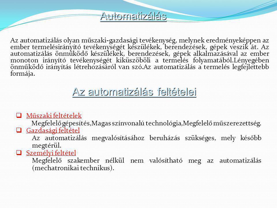 Automatizálás Az automatizálás olyan műszaki-gazdasági tevékenység, melynek eredményeképpen az ember termelésirányító tevékenységét készülékek, berendezések, gépek veszik át.