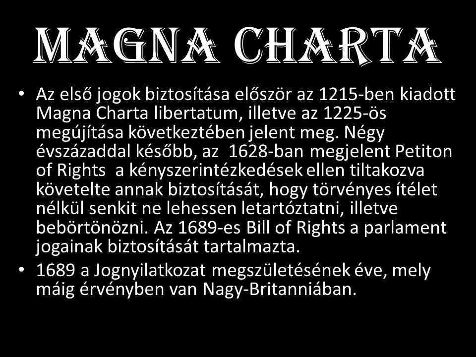 MAGNA CHARTA • Az első jogok biztosítása először az 1215-ben kiadott Magna Charta libertatum, illetve az 1225-ös megújítása következtében jelent meg.