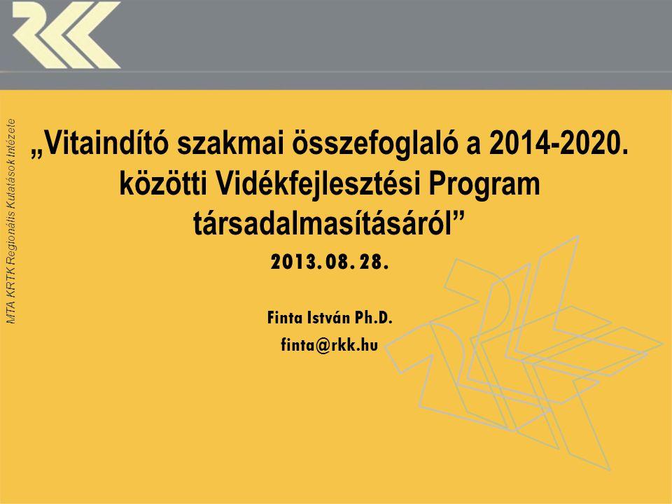 """MTA KRTK Regionális Kutatások Intézete """"Vitaindító szakmai összefoglaló a 2014-2020. közötti Vidékfejlesztési Program társadalmasításáról"""" 2013. 08. 2"""