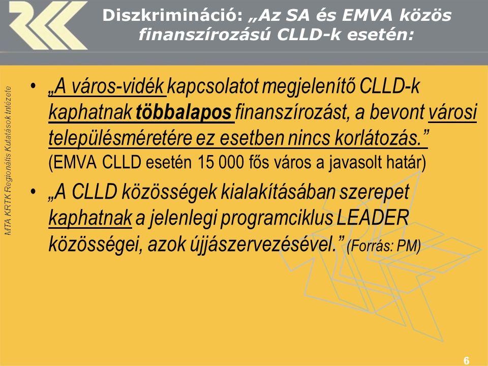 """MTA KRTK Regionális Kutatások Intézete Diszkrimináció: """"Az SA és EMVA közös finanszírozású CLLD-k esetén: • """"A város-vidék kapcsolatot megjelenítő CLLD-k kaphatnak többalapos finanszírozást, a bevont városi településméretére ez esetben nincs korlátozás. (EMVA CLLD esetén 15 000 fős város a javasolt határ) • """"A CLLD közösségek kialakításában szerepet kaphatnak a jelenlegi programciklus LEADER közösségei, azok újjászervezésével. (Forrás: PM) 6"""