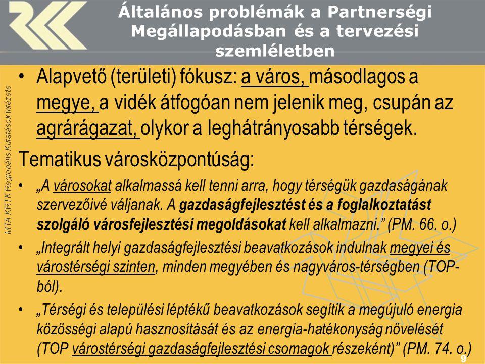 MTA KRTK Regionális Kutatások Intézete Általános problémák a Partnerségi Megállapodásban és a tervezési szemléletben •Alapvető (területi) fókusz: a vá