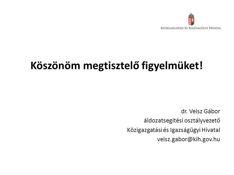 Köszönöm megtisztelő figyelmüket! dr. Veisz Gábor áldozatsegítési osztályvezető Közigazgatási és Igazságügyi Hivatal veisz.gabor@kih.gov.hu