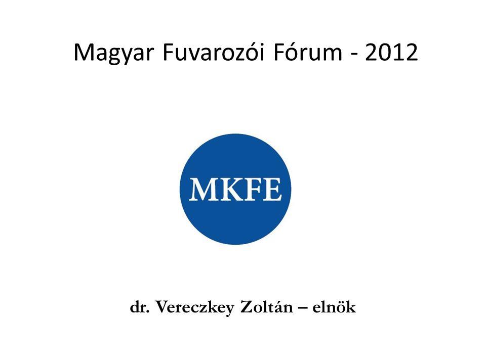 Magyar Fuvarozói Fórum - 2012 dr. Vereczkey Zoltán – elnök