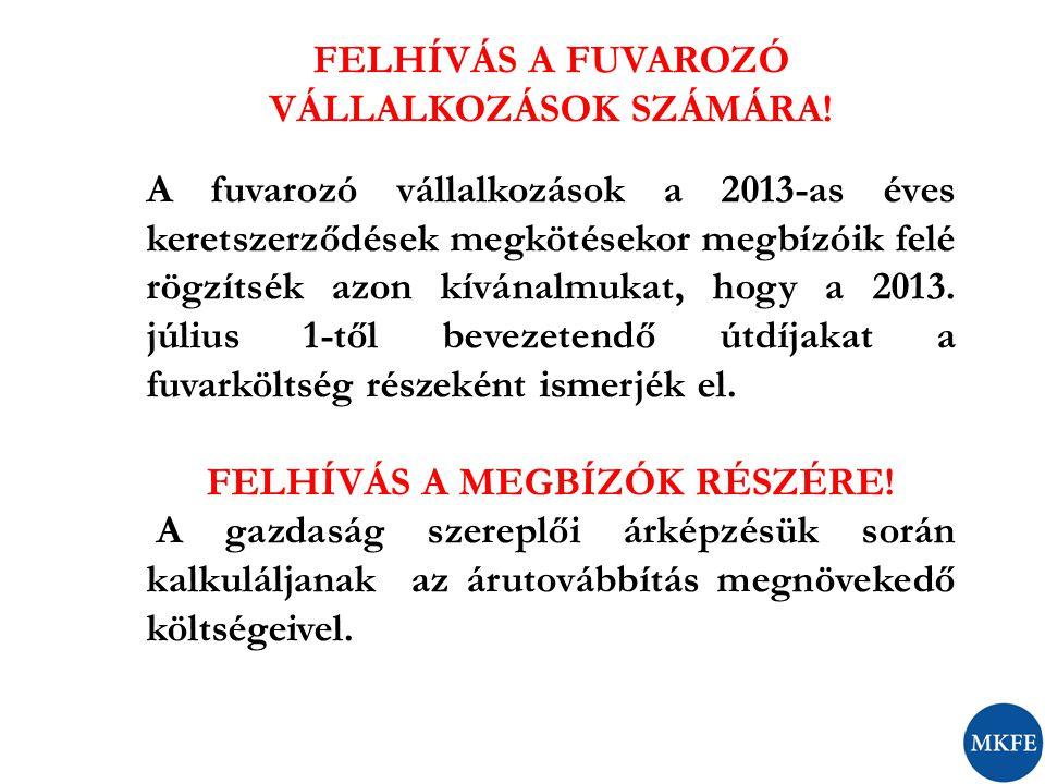 FELHÍVÁS A FUVAROZÓ VÁLLALKOZÁSOK SZÁMÁRA! A fuvarozó vállalkozások a 2013-as éves keretszerződések megkötésekor megbízóik felé rögzítsék azon kívánal