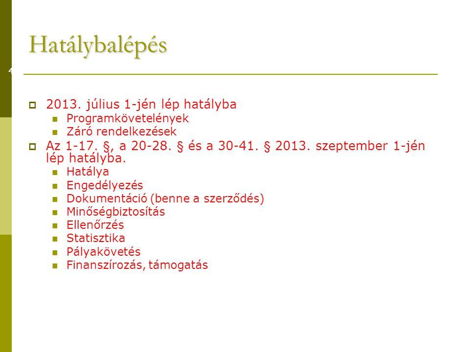 Hatálybalépés  2013. július 1-jén lép hatályba  Programkövetelények  Záró rendelkezések  Az 1-17. §, a 20-28. § és a 30-41. § 2013. szeptember 1-j