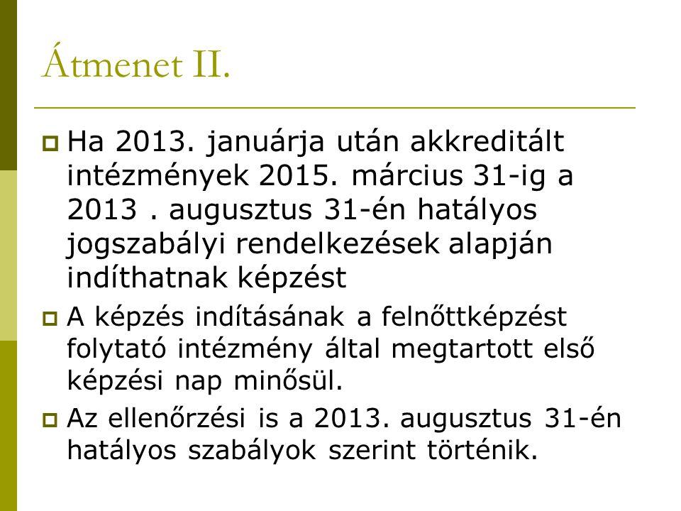 Átmenet II.  Ha 2013. januárja után akkreditált intézmények 2015. március 31-ig a 2013. augusztus 31-én hatályos jogszabályi rendelkezések alapján in
