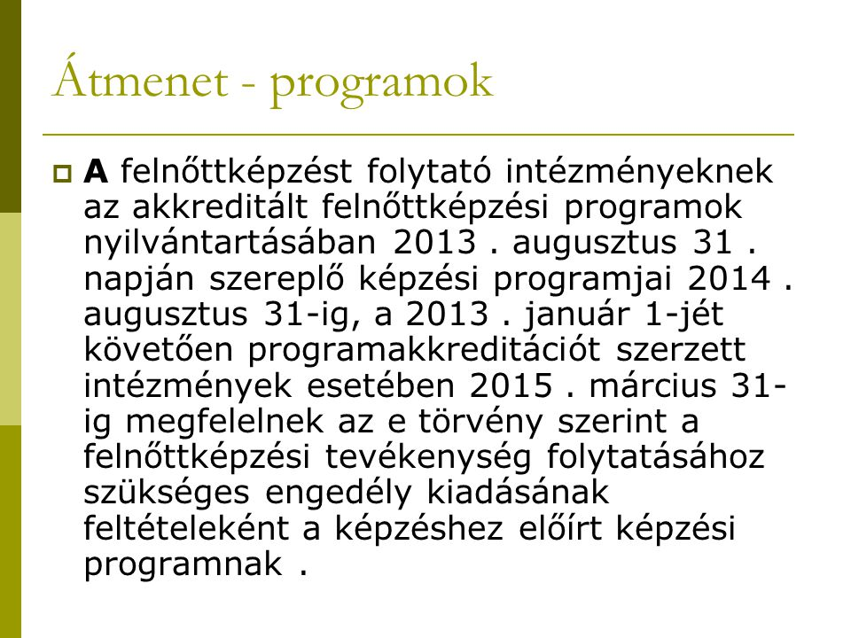 Átmenet - programok  A felnőttképzést folytató intézményeknek az akkreditált felnőttképzési programok nyilvántartásában 2013. augusztus 31. napján sz