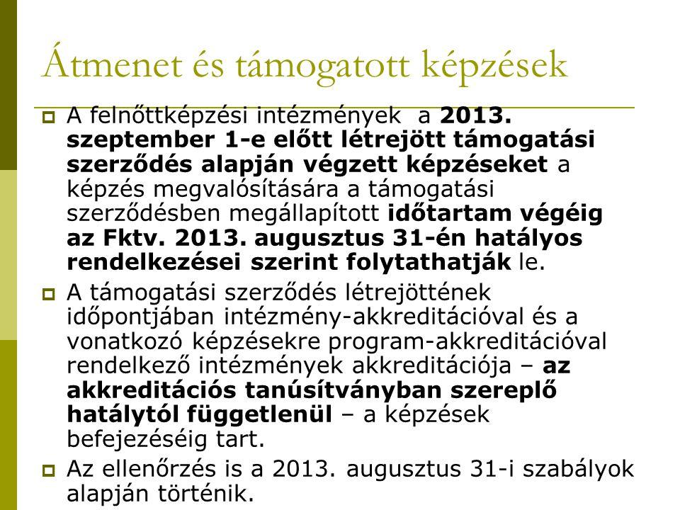 Átmenet és támogatott képzések  A felnőttképzési intézmények a 2013. szeptember 1-e előtt létrejött támogatási szerződés alapján végzett képzéseket a