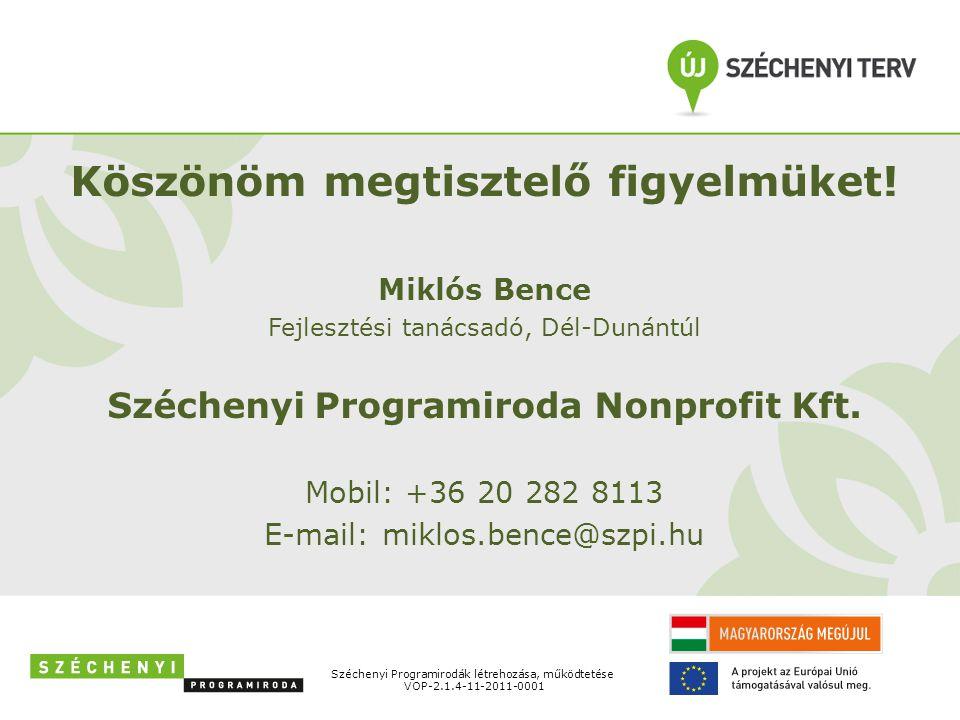 Köszönöm megtisztelő figyelmüket! Miklós Bence Fejlesztési tanácsadó, Dél-Dunántúl Széchenyi Programiroda Nonprofit Kft. Mobil: +36 20 282 8113 E-mail