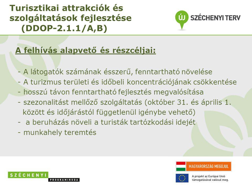 Turisztikai attrakciók és szolgáltatások fejlesztése (DDOP-2.1.1/A,B) A felhívás alapvető és részcéljai: - A látogatók számának ésszerű, fenntartható