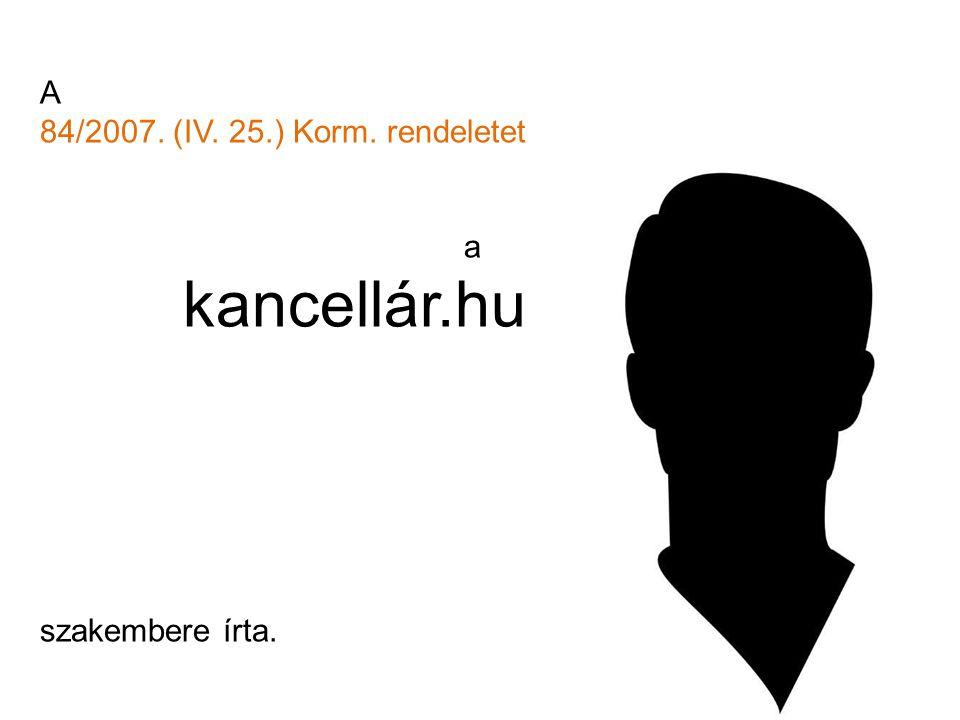 A 84/2007. (IV. 25.) Korm. rendeletet a kancellár.hu szakembere írta.