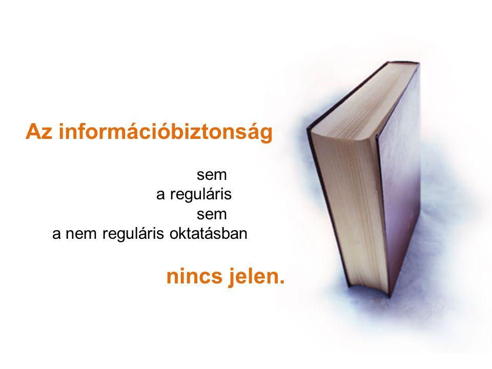 Az információbiztonság sem a reguláris sem a nem reguláris oktatásban nincs jelen.