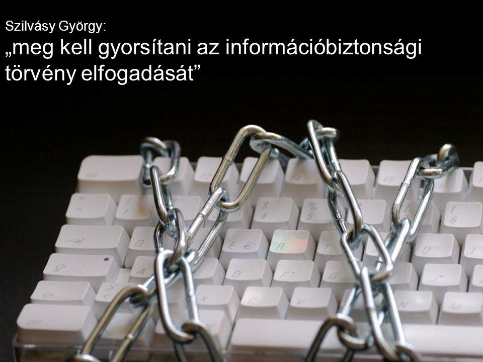 """Szilvásy György: """"meg kell gyorsítani az információbiztonsági törvény elfogadását"""""""