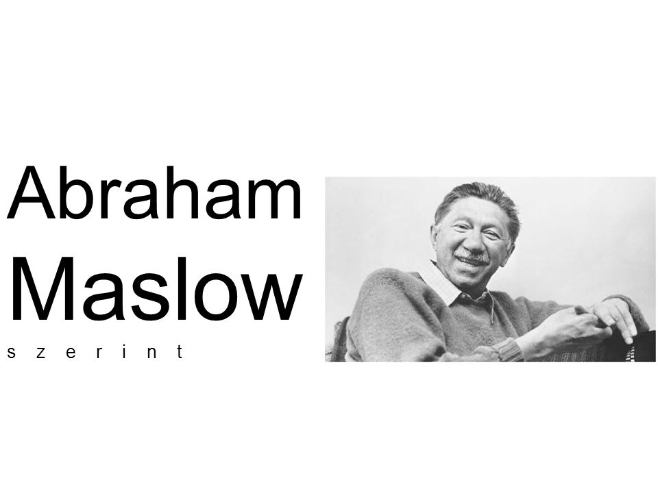 Abraham Maslow s z e r i n t
