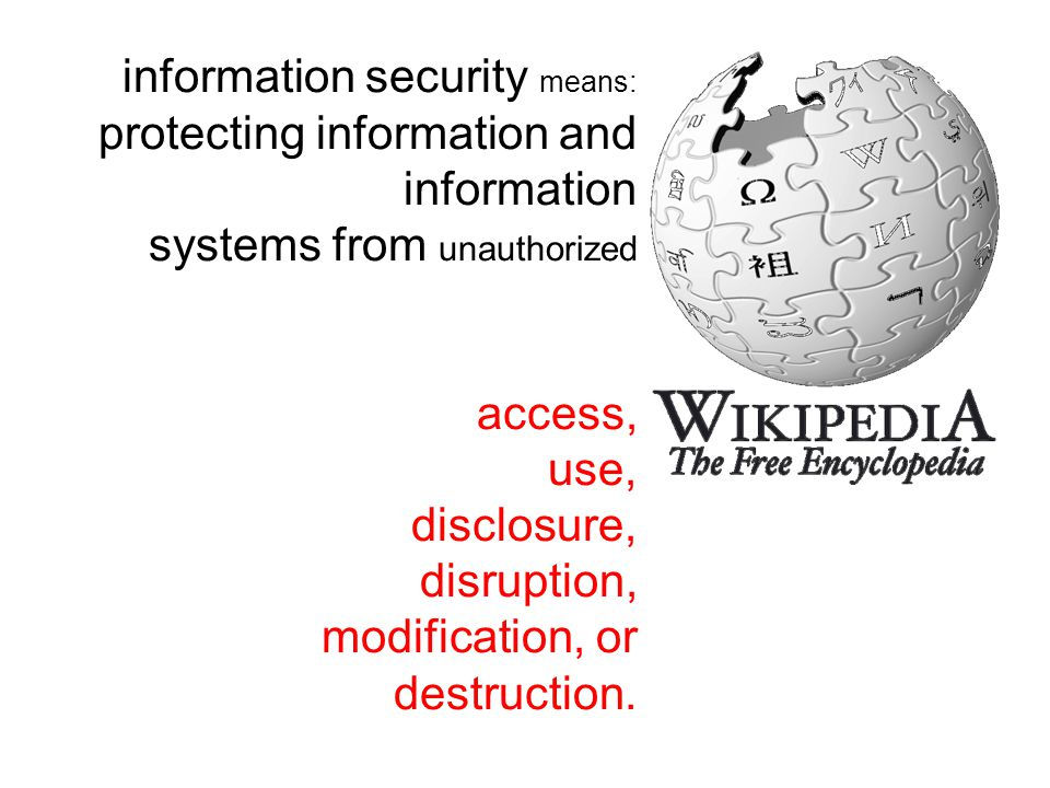 information security means: protecting information and information systems from unauthorized access, use, disclosure, disruption, modification, or destruction.