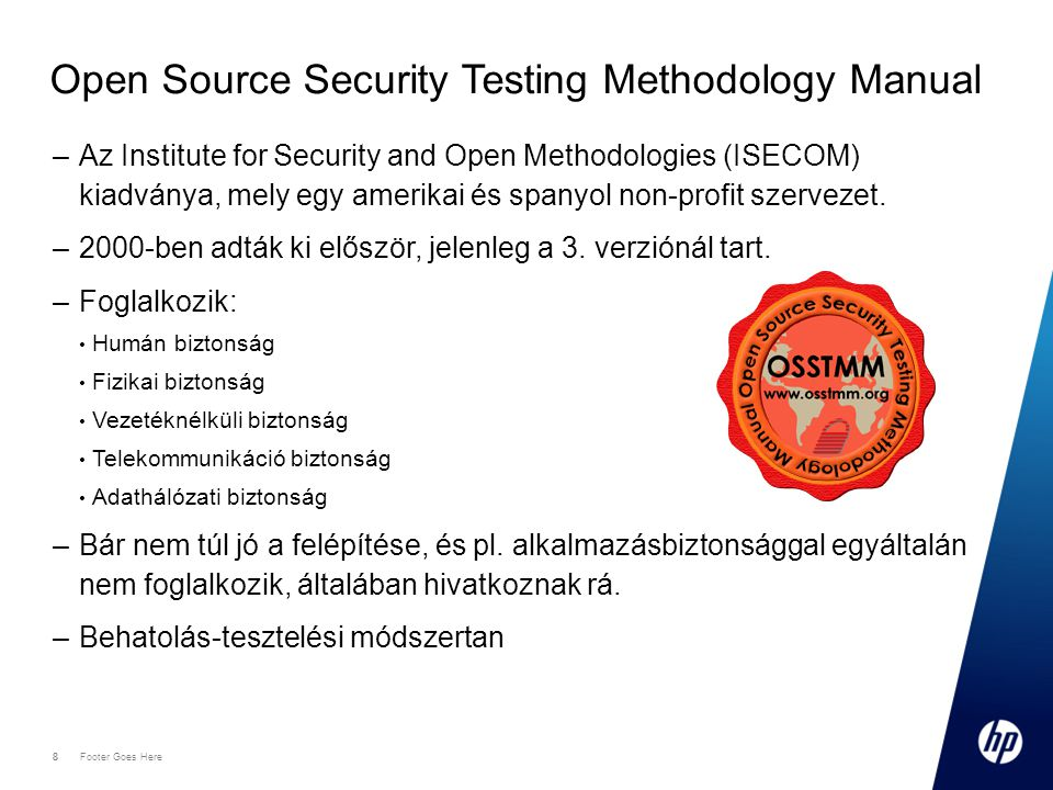 8 Footer Goes Here 8 Open Source Security Testing Methodology Manual –Az Institute for Security and Open Methodologies (ISECOM) kiadványa, mely egy am