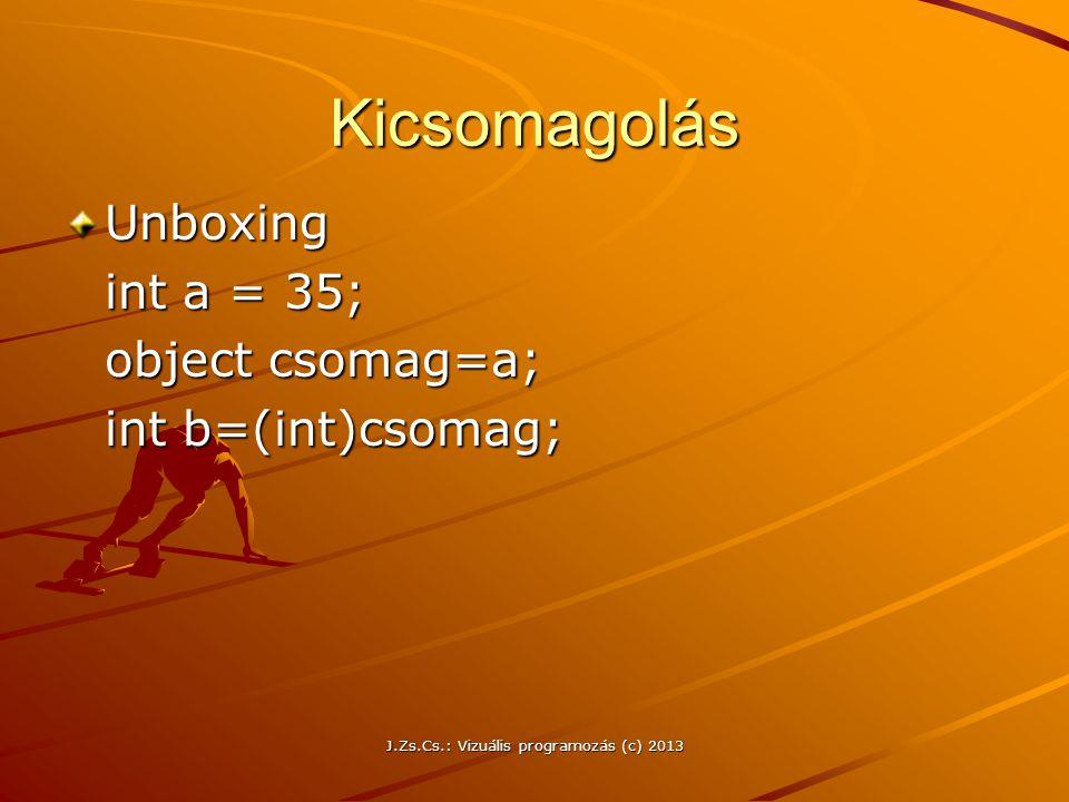 J.Zs.Cs.: Vizuális programozás (c) 2013 Kicsomagolás Unboxing int a = 35; object csomag=a; int b=(int)csomag;