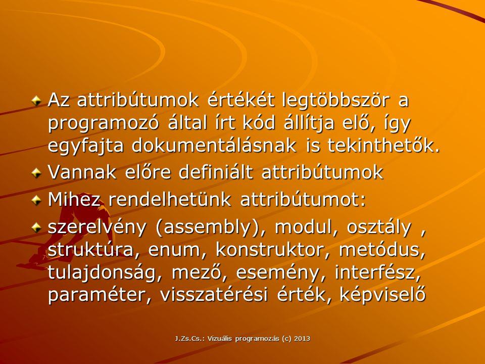 J.Zs.Cs.: Vizuális programozás (c) 2013 Az attribútumok értékét legtöbbször a programozó által írt kód állítja elő, így egyfajta dokumentálásnak is tekinthetők.