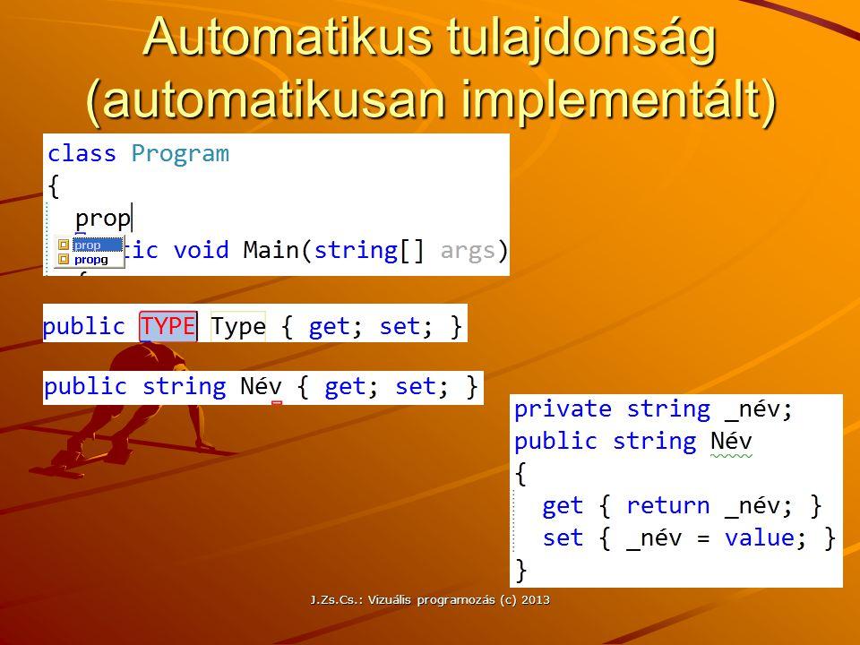 Automatikus tulajdonság (automatikusan implementált) J.Zs.Cs.: Vizuális programozás (c) 2013
