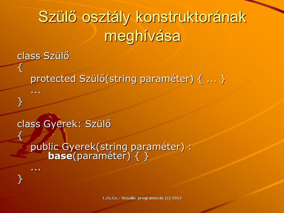 J.Zs.Cs.: Vizuális programozás (c) 2013 Szülő osztály konstruktorának meghívása class Szülő { protected Szülő(string paraméter) {...