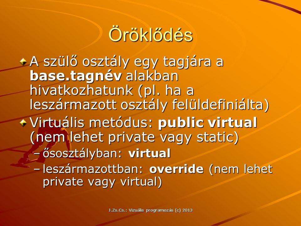 J.Zs.Cs.: Vizuális programozás (c) 2013 Öröklődés A szülő osztály egy tagjára a base.tagnév alakban hivatkozhatunk (pl.