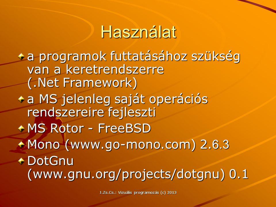 J.Zs.Cs.: Vizuális programozás (c) 2013 Használat a programok futtatásához szükség van a keretrendszerre (.Net Framework) a MS jelenleg saját operációs rendszereire fejleszti MS Rotor - FreeBSD Mono (www.go-mono.com) 2.