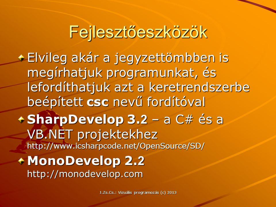 J.Zs.Cs.: Vizuális programozás (c) 2013 Fejlesztőeszközök Elvileg akár a jegyzettömbben is megírhatjuk programunkat, és lefordíthatjuk azt a keretrendszerbe beépített csc nevű fordítóval SharpDevelop 3.