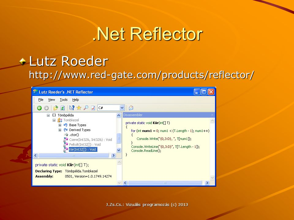 J.Zs.Cs.: Vizuális programozás (c) 2013.Net Reflector Lutz Roeder http://www.red-gate.com/products/reflector/