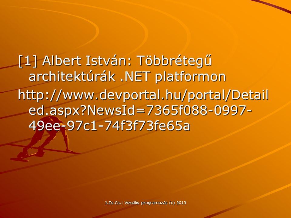 J.Zs.Cs.: Vizuális programozás (c) 2013 [1] Albert István: Többrétegű architektúrák.NET platformon http://www.devportal.hu/portal/Detail ed.aspx?NewsId=7365f088-0997- 49ee-97c1-74f3f73fe65a