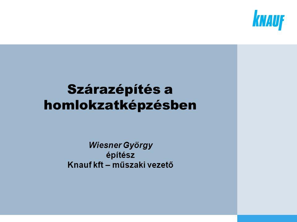 Szárazépítés a homlokzatképzésben Wiesner György építész Knauf kft – műszaki vezető