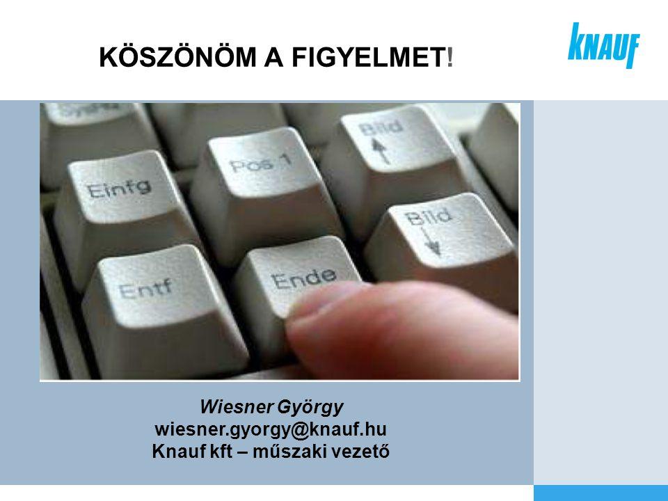 KÖSZÖNÖM A FIGYELMET! Wiesner György wiesner.gyorgy@knauf.hu Knauf kft – műszaki vezető