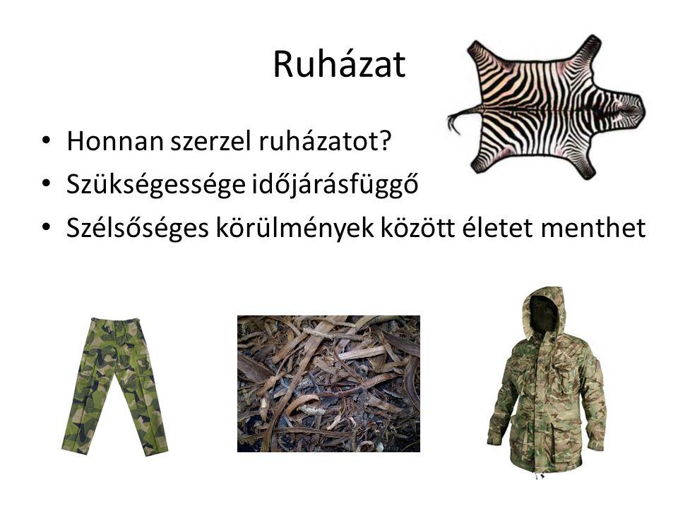 Ruházat • Honnan szerzel ruházatot? • Szükségessége időjárásfüggő • Szélsőséges körülmények között életet menthet