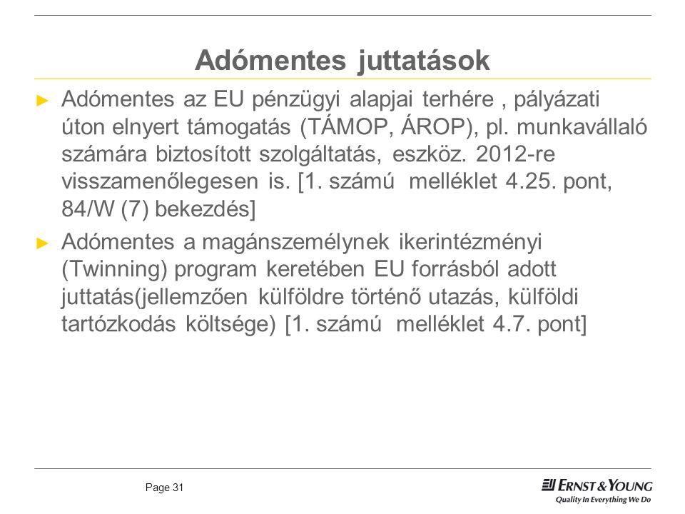 Page 31 Adómentes juttatások ► Adómentes az EU pénzügyi alapjai terhére, pályázati úton elnyert támogatás (TÁMOP, ÁROP), pl. munkavállaló számára bizt