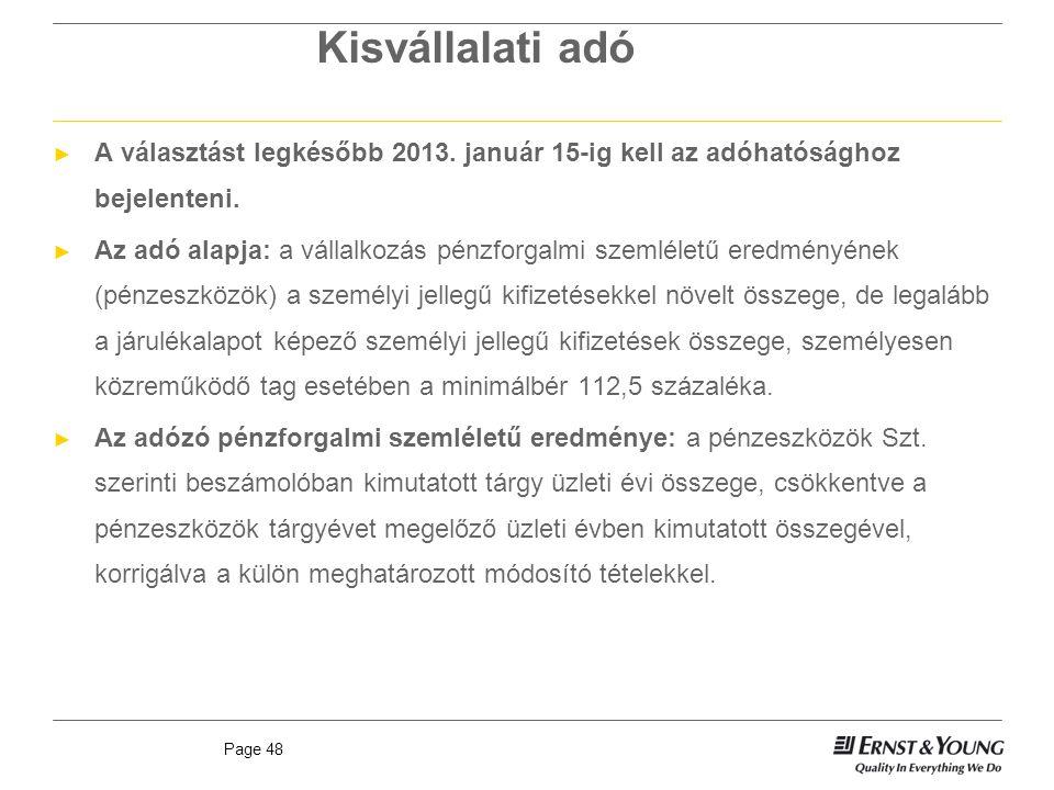 Page 48 Kisvállalati adó ► A választást legkésőbb 2013. január 15-ig kell az adóhatósághoz bejelenteni. ► Az adó alapja: a vállalkozás pénzforgalmi sz