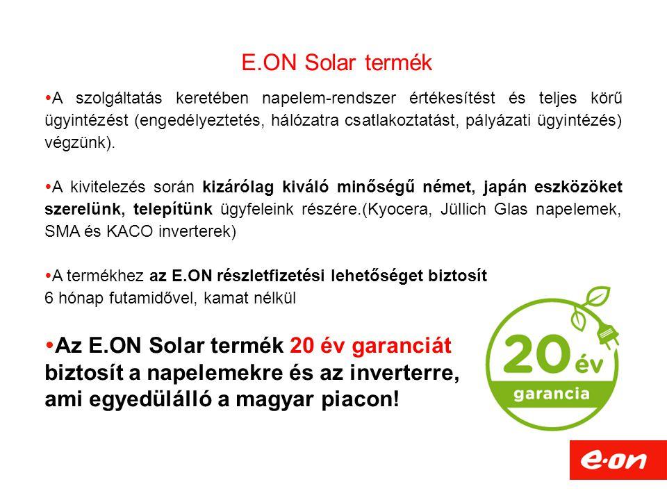 E.ON Solar termék  A szolgáltatás keretében napelem-rendszer értékesítést és teljes körű ügyintézést (engedélyeztetés, hálózatra csatlakoztatást, pályázati ügyintézés) végzünk).
