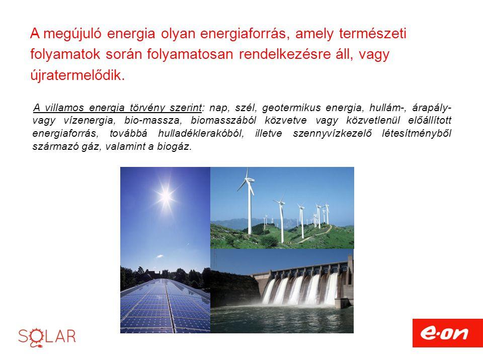 A megújuló energia olyan energiaforrás, amely természeti folyamatok során folyamatosan rendelkezésre áll, vagy újratermelődik. A villamos energia törv